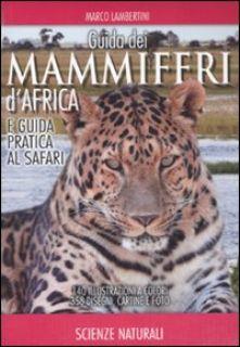 Guida dei mammiferi d'Africa e guida pratica al safari. Ediz. illustrata - Lambertini Marco