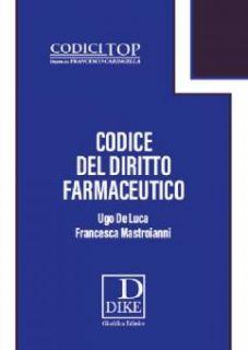Codice del diritto farmaceutico - De Luca Ugo; Mastroianni Francesca