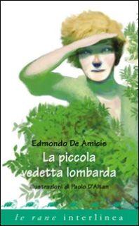 La piccola vedetta lombarda. Ediz. illustrata - De Amicis Edmondo