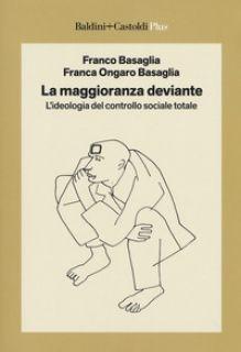 La maggioranza deviante. L'ideologia del controllo sociale totale - Basaglia Franco; Ongaro Basaglia Franca