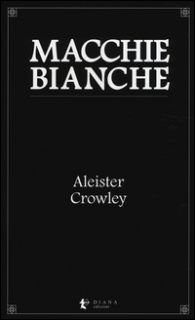 Macchie bianche - Crowley Aleister