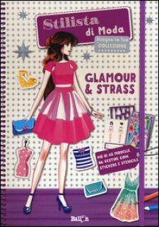 Glamour & strass. Stilista di moda. Ediz. illustrata -
