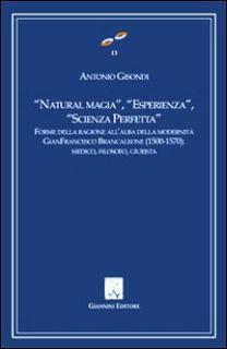 «Natural magia», «esperienza», «scienza perfetta». Forme delle ragioni all'alba delle modernità. Gianfrancesco Brancaleone (1500-1570). Medico, filosofo, giurista - Gisondi Antonio