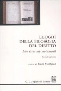 Luoghi della filosofia del diritto. Idee strutture mutamenti - Montanari B. (cur.)