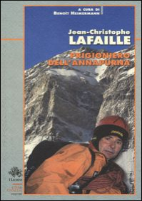 Prigioniero dell'Annapurna - Lafaille Jean-Christophe; Heimermann B. (cur.)