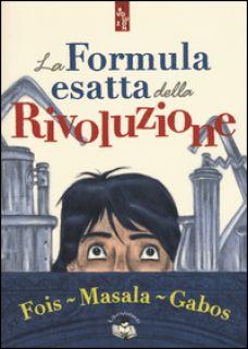 La formula esatta della rivoluzione - Fois Marcello; Masala Alberto; Porcella T. (cur.)