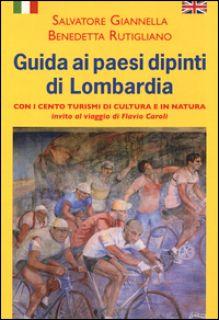 Guida ai paesi dipinti di Lombardia. Ediz. italiana e inglese - Giannella Salvatore; Rutigliano Benedetta