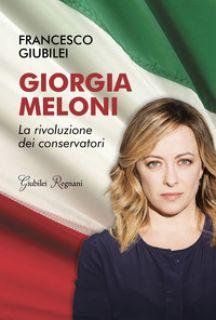 Giorgia Meloni. La rivoluzione dei conservatori - Giubilei Francesco
