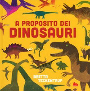 A proposito dei dinosauri. Ediz. a colori - Teckentrup Britta; Blackford Harriet