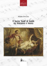 Il fascino fatale di Semele tra letteratura e musica - Dimundo Rosalba