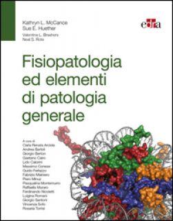 Fisiopatologia ed elementi di patologia generale - McCance Kathryn L.; Huether Sue E.