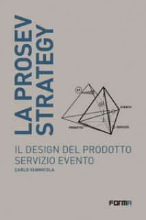 La prosev strategy. Il design del prodotto servizio evento - Vannicola Carlo