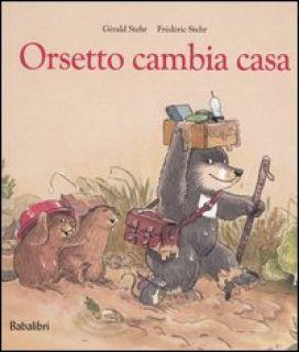 Orsetto cambia casa - Stehr Gérald; Stehr Frédéric