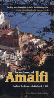 In and around Amalfi. Walking tours through the best of a «World heritage site». A new cultural guide with itinerary cards - Gargano Olimpia; Amendola M. (cur.); Banks Amendola B. (cur.); Gargano G. (cur.)