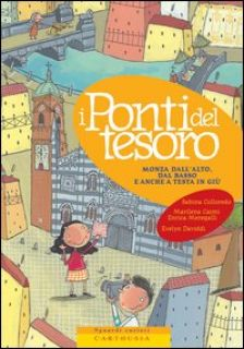 I ponti del tesoro. Monza dall'alto, dal basso e anche a testa in giù - Colloredo Sabina; Caimi Marilena; Meregalli Enrica