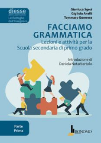 Facciamo grammatica. Lezioni e attività per la scuola secondaria di primo grado. Vol. 1 - Sgroi Gianluca; Anelli Gigliola; Guerrera Tommaso