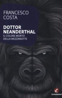 Dottor Neanderthal. Il colore morto della mezzanotte - Costa Francesco