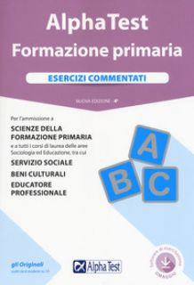 Alpha Test. Formazione primaria. Esercizi commentati. Con software - Lanzoni Fausto; Vottari Giuseppe; Bianchini Massimiliano