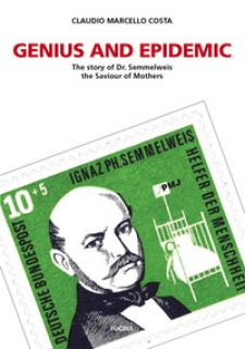 Genius and epidemic. The story of Dr. Semmelweis, the Saviour of Mothers - Costa Claudio Marcello