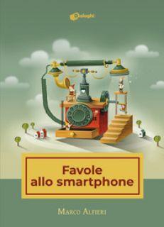 Favole allo smartphone - Alfieri Marco