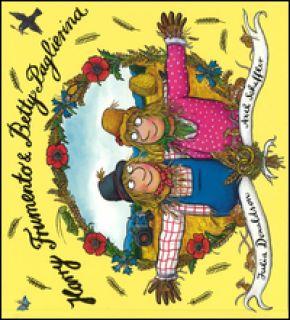 Harry Frumento e Betty Paglierina. Ediz. illustrata - Donaldson Julia; Scheffler Axel