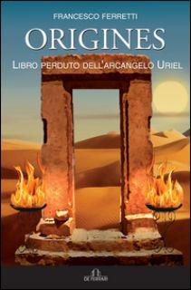 Origines. Libro perduto dell'arcangelo Uriel. Con CD-Audio - Ferretti Francesco