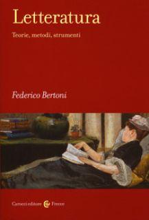 Letteratura. Teorie, metodi, strumenti - Bertoni Federico
