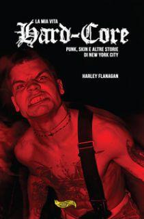 La mia vita hard-core. Punks, skins e altre storie a New York City - Flanagan Harley