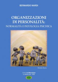 Organizzazione di personalità: normalità e patologia psichica - Nardi Bernardo