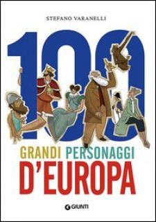 100 grandi personaggi d'Europa - Varanelli Stefano