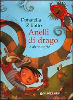 Anelli di drago e altre storie. Ediz. illustrata - Ziliotto Donatella