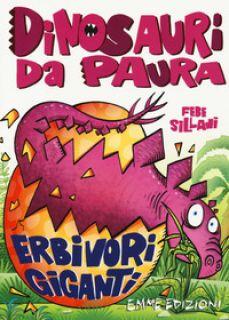 Erbivori giganti. Dinosauri da paura. Ediz. a colori - Sillani Febe