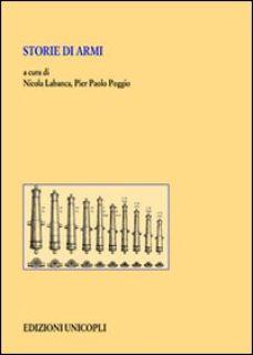 Storie di armi - Labanca N. (cur.); Poggio P. P. (cur.)