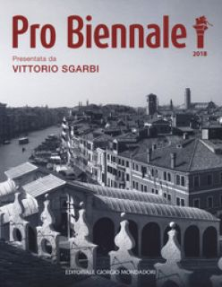 Pro Biennale. Ediz. a colori - Sgarbi V. (cur.)