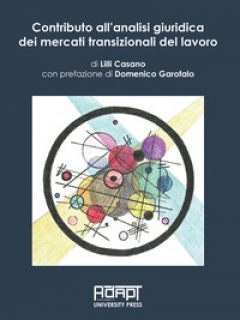 Contributo all'analisi giuridica dei mercati transizionali del lavoro - Casano Lilli