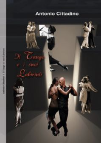 Il tango ed i suoi labirinti - Cittadino Antonio