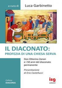 Il diaconato: profezia di una Chiesa serva - Garbinetto Luca