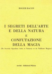 I segreti dell'arte e della natura e confutazione della magia. Ediz. critica - Bacone Ruggero