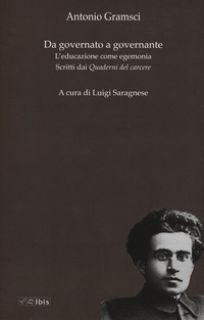 Da governato a governante. L'educazione come egemonia. Scritti dei «Quaderni del carcere» - Gramsci Antonio; Saragnese L. (cur.)