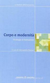 Corpo e modernità. Strategie di formazione - Mariani A. (cur.)