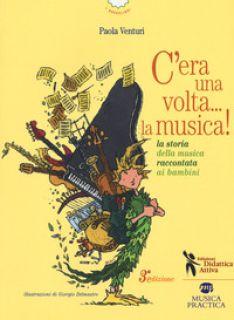 C'era una volta... la musica! La storia della musica raccontata ai bambini - Venturi Paola