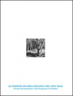 Le foreste dei meli selvatici del Tien Shan. Premio Internazionale Carlo Scarpa per il Giardino 2016. Ediz. illustrata -