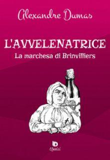 L'avvelenatrice. La marchesa di Brinvilliers. Ediz. speciale - Dumas Alexandre; Vizzino A. (cur.)