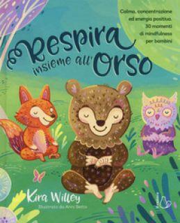Respira insieme all'orso. Calma, concentrazione ed energia positiva. 30 momenti di mindfulness per bambini - Willey Kira