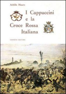 I Cappuccini e la Croce rossa italiana - Mauro Achille