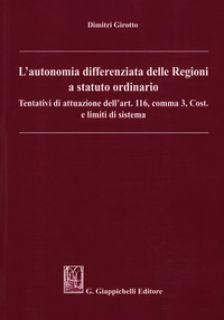 L'autonomia differenziata delle Regioni a statuto ordinario. Tentativi di attuazione dell'art.116, comma 3, Cost. e limiti di sistema - Girotto Dimitri