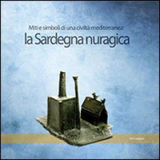 La Sardegna nuragica. Miti e simboli di una civiltà mediterranea - Campus F. (cur.)