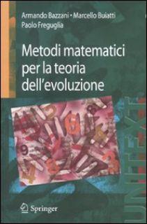 Metodi matematici per la teoria dell'evoluzione - Bazzani Armando; Buiatti Marcello; Freguglia Paolo