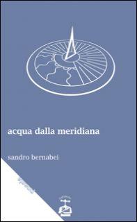 Acqua dalla meridiana - Bernabei Sandro