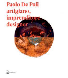 Paolo De Poli artigiano, imprenditore, designer - Bassi Alberto; Maffioletti Serena